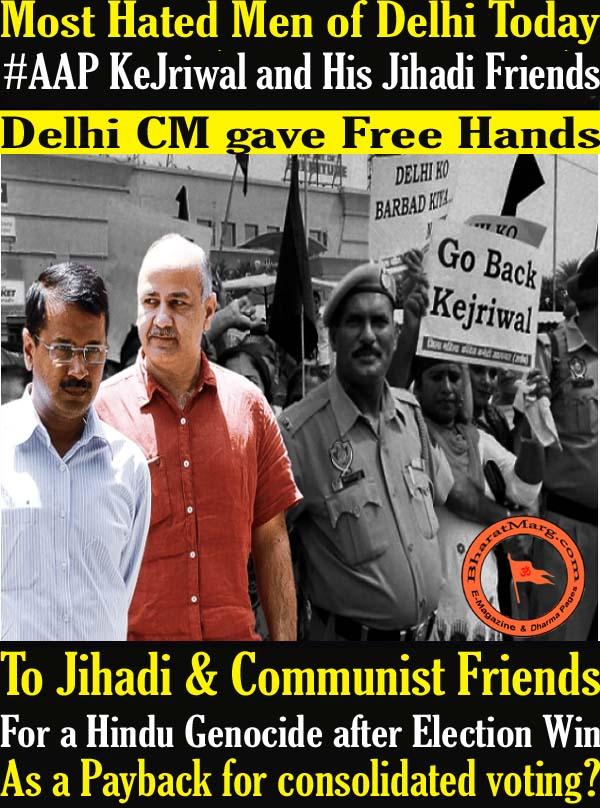 Most Hated Men of Delhi Today – AAP KeJriwal and His Jihadi Friends