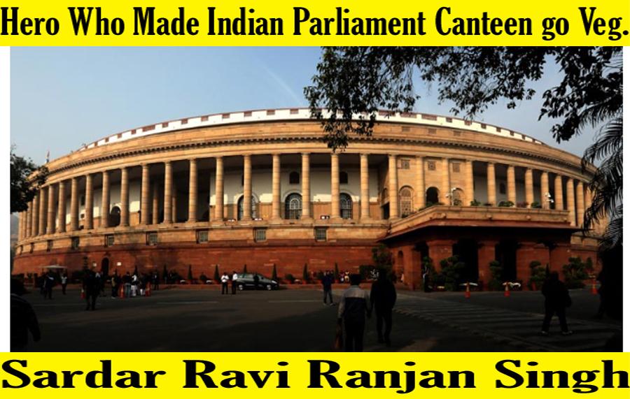 Hero Who made Indian Parliament go Vegetarian – Sardar Ravi Ranjan Singh