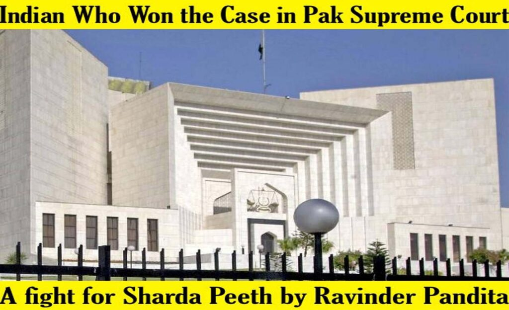 Indian Who Won the Case in Pakistan Supreme Court – A fight for Sharda Peeth
