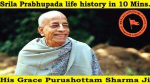 Srila Prabhupada life history in 10 Minutes